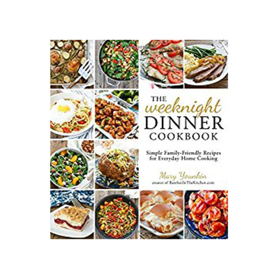 The Weeknight Dinner Cookbook- Simple Family-Friendly Recipes for Everyday Home Cooking